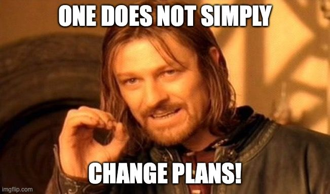 Mem z Boromirem: One does not simply change plans!