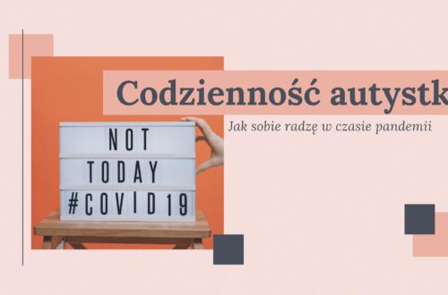 Codzienność autystki: jak sobie radzę w czasie pandemii