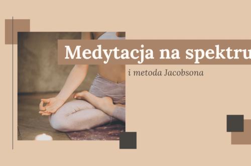 Medytacja na spektrum oraz technika jacobsona